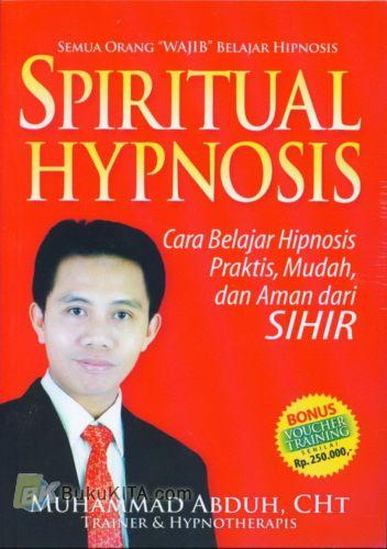 Cover Buku Spiritual Hypnosis : Cara Belajar Hipnosis Praktis, Mudah, dan Aman dari SIHIR