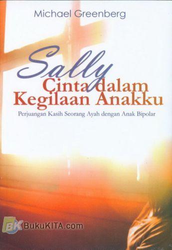 Cover Buku Sally Cinta dalam Kegilaan Anakku : Perjuangan Kasih Seorang Ayah dengan Anak Bipolar