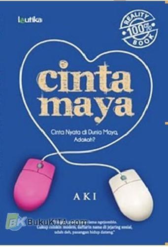 Cover Buku Cinta Maya : Cinta Nyata di Dunia Maya, Adakah?