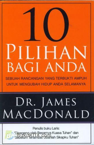 Cover Buku 10 Pilihan Bagi Anda : Sebuah Rancangan Yang Terbukti Ampuh Untuk Mengubah Hidup Anda Selamanya (double)