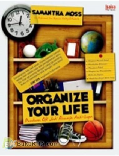 Cover Buku ORGANIZE YOUR LIFE : Panduan OK Jadi Remaja Anti-Lupa!