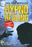 Cara Cepat Menguasai Hypno Healing (Hipnosis untuk Penyembuhan)
