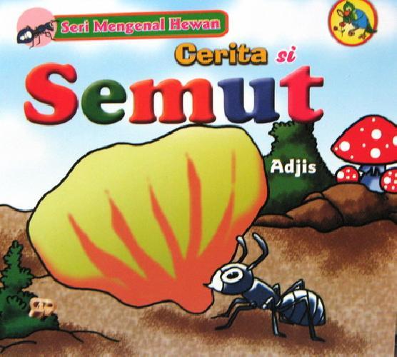 Cover Buku Seri mengenal Hewan : Cerita si Semut