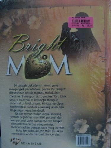 Cover Belakang Buku Bright Mom : Menjadi Ibu Cerdas yang Mencerdaskan dengan Cara yang Cerdas