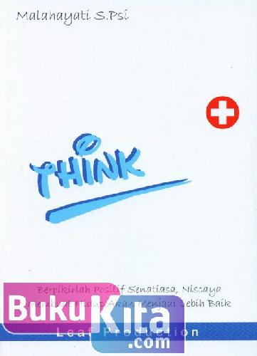 Cover Buku THINK : Berpikir Positif Senantiasa, Niscaya Membuat Hidup Anda Menjadi Lebih Baik