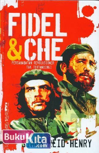 Cover Buku Fidel & Che : Persahabatan Revolusioner Tak Tertandingi