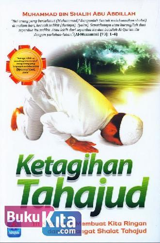 Cover Buku Ketagihan Tahajud (111 Kiat yang Membuat Kita Ringan dan Semangat Shalat Tahajud)