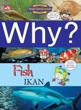 Detail Buku Why? Fish (ikan): segala sesuatu tentang ikan ]