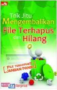 Trik Jitu Mengembalikan File Terhapus dan Hilang