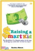 Raising a Smart Kid : Tip Cerdik untuk Fun Membesarkan Anak yang Bertanggung Jawab & Cerdas Keuangan