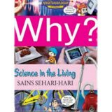 Why? Science In The Living - Sains Sehari-Hari