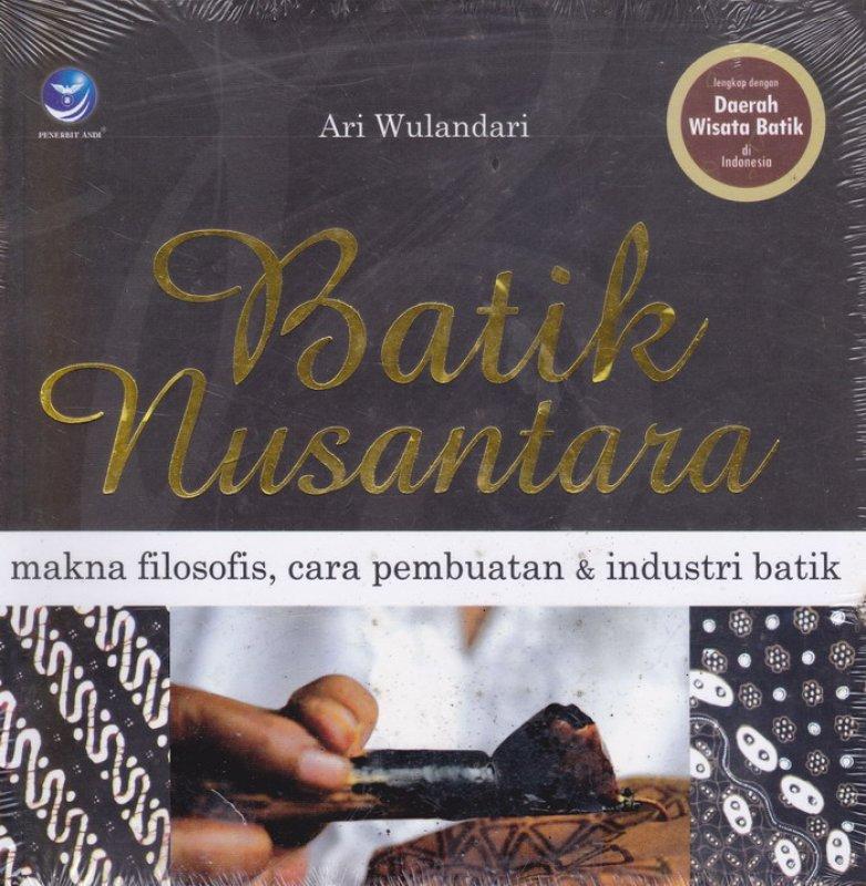 Cover Buku BATIK NUSANTARA - MAKNA FILOSOFIS, CARA PEMBUATAN, DAN INDUSTRI BATIK