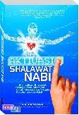 AKTIVASI SHALAWAT NABI : Menjadikan Shalawat Sebagai Doa Mustajab untuk Mewujudkan Segala Kebutuhan dan Hajat