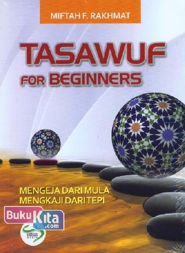 Cover Buku Tasawuf For Beginners : Mengeja Dari Mula Mengkaji Dari Tepi