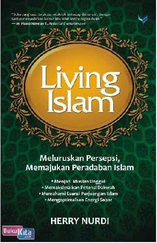 Cover Buku Living Islam : Meluruskan Persepsi. Memajukan Peradaban Islam