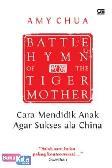 Battle Hymn of the Tiger Mother : Cara Mendidik Anak Agar Sukses Cara China