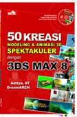 50 Kreasi Modeling dan Animasi 3D Spektakuler dengan 3DS Max 8