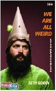 We Are All Weird