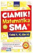 CIAMIK! MATEMATIKA SMA Kelas X, XL dan XII