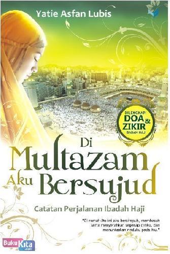 Cover Buku Di Multazam Aku Bersujud (Catatan Perjalanan Ibadah Haji)