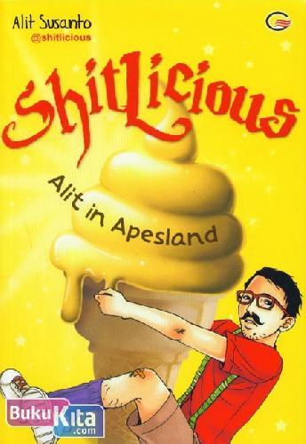 Cover Buku Shitlicious : Saat Keapesan Menjadi Santapan Istimewa (Cover Baru)