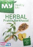My Healthy Life : Herbal Praktis Berkhasiat