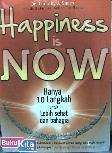 Hapiness is Now : hanya 10 Langkah untuk Lebih Sehat dan bahagia