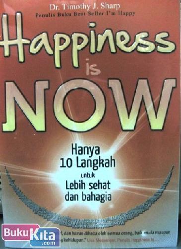 Cover Buku Hapiness is Now : hanya 10 Langkah untuk Lebih Sehat dan bahagia