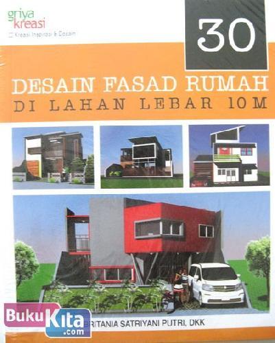 Cover Buku 30 Desain Fasad Rumah Di Lahan Lebar 10 M