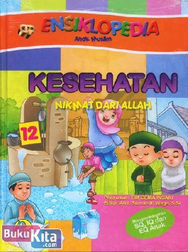 Cover Buku Ensiklopedia Anak Muslim 12 : Kesehatan Nikmat dari Allah