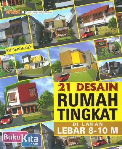 Cover Buku 21 Desain Rumah Tingkat Di Lahan Lebar 8-10 M