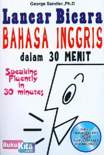 Cover Buku Lancar Bicara Bahasa Inggris dalam 30 Menit - Speaking Fluently in 30 Minutes