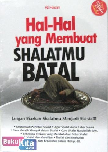 Cover Buku Hal-hal yang Membuat Shalatmu Batal