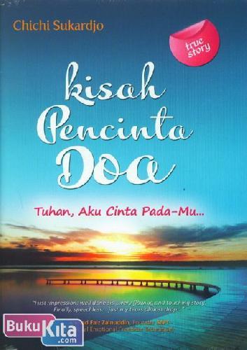 Cover Buku True Story : Kisah Pencinta Doa : Tuhan, Aku Cinta Pada-Mu