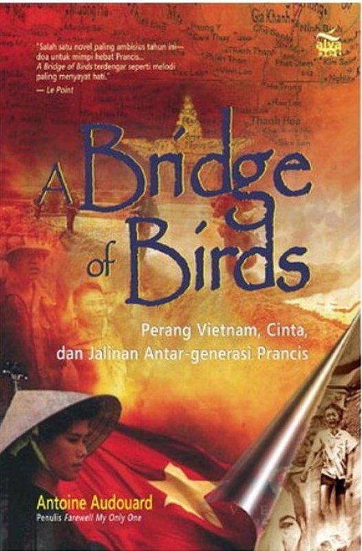 Cover Buku A Bridge of Birds - Perang Vietnam, Cinta, dan Jalinan Antar-generasi Prancis