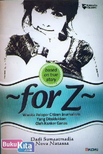 Cover Buku FOR Z : Wanita Pelopor Citizen Journalism Yang Ditaklukkan Oleh Kanker Ganas - based on true story