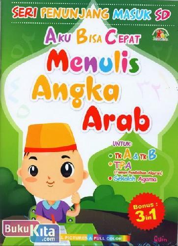 Cover Buku Seri Penunjang Masuk SD : Aku Bisa Cepat Menulis Angka Arab (Full Color)