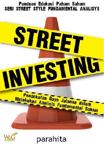 Cover Buku STREET INVESTING 1st EDITION : Pendekatan Gaya Jalanan dalam Melakukan Analisa Fundamental Saham