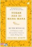 Be The Miracle : Tuhan Ada di Mana-mana (50 Pelajaran untuk Mewujudkan Mukjizat dalam Hidup Kita)