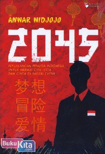 Cover Buku 2045 : Petualangan Pemuda Indonesia Untuk Meraih Cita-Cita dan Cinta Di Negeri China