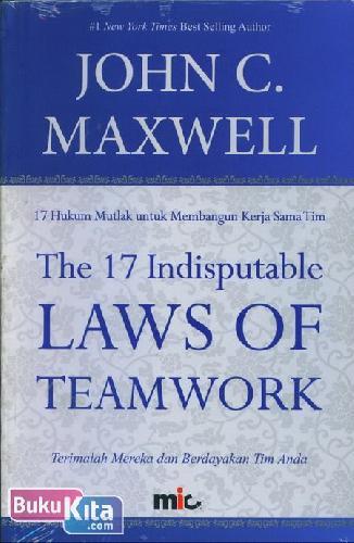 Cover Buku The 17 Indisputable Laws of Teamwork - 17 Hukum Mutlak untuk Membangun Kerja Sama Tim