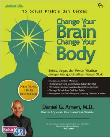 CHANGE YOUR BRAIN CHANGE YOUR BODY