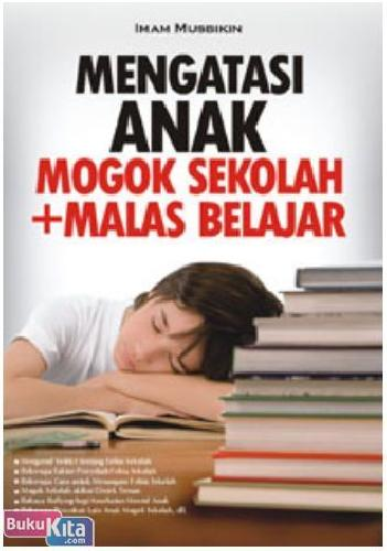 Cover Buku Mengatasi Anak Mogok Sekolah+Malas Belajar