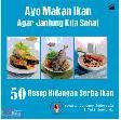 Ayo Gemar Makan Ikan Agar Jantung Kita Sehat- 50 Resep Pilihan Hidangan Ikan