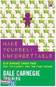 Make Yourself Unforgettable : Kiat Menjadi Orang yang Tak Terlupakan dan Tak Bisa Ditolak