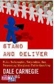 Stand and Deliver : Buku Terkomplet, Terpraktis, dan Terpenting Mengenai Public Speaking