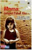 Mama, Jangan Pukul Aku : Buku Penuntun untuk Kesembuhan Luka Batin