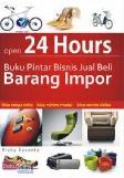 Open 24 Hours : Buku Pintar Bisnis Jual Beli Barang Impor