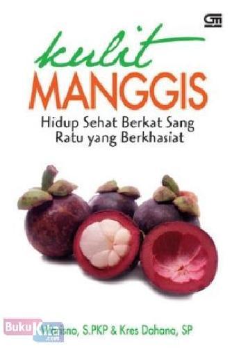 Cover Buku Kulit Manggis : Hidup Sehat Berkat Sang Ratu yang Berkhaisat