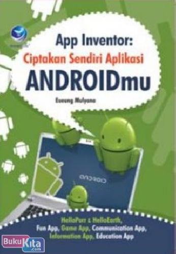 Cover Buku App Inventor: Ciptakan Sendiri Aplikasi Androidmu